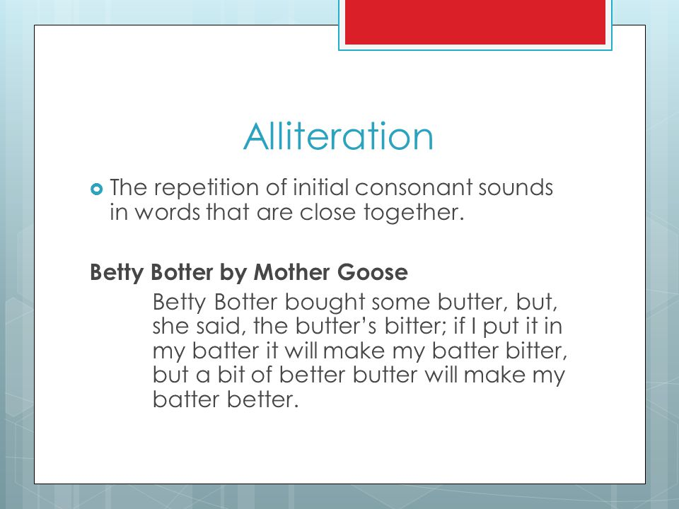 Alliteration  The repetition of initial consonant sounds in words that are close together.