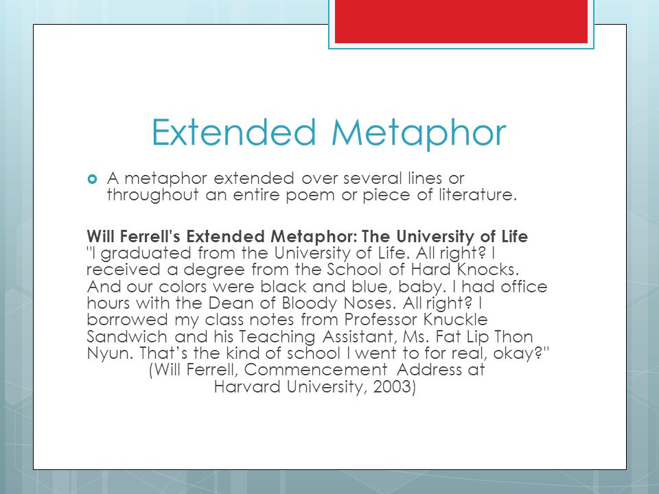Extended Metaphor  A metaphor extended over several lines or throughout an entire poem or piece of literature. Will Ferrell's Extended Metaphor: The