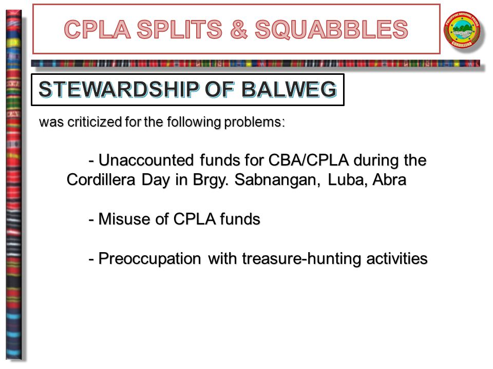was criticized for the following problems: - Unaccounted funds for CBA/CPLA during the Cordillera Day in Brgy. Sabnangan, Luba, Abra Cordillera Day in