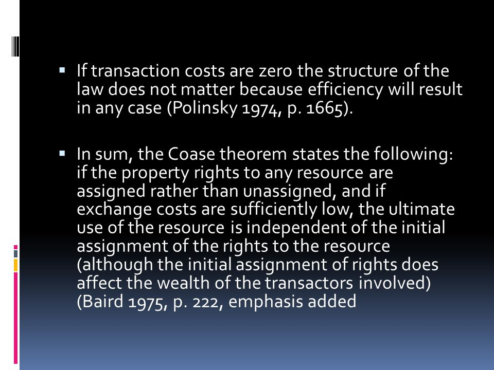  If transaction costs are zero the structure of the law does not matter because efficiency will result in any case (Polinsky 1974, p.