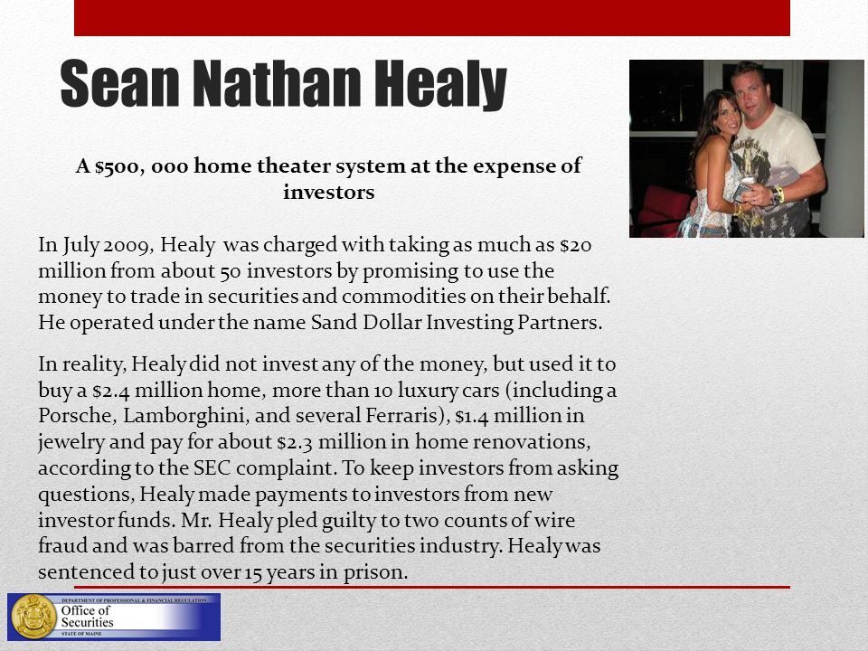 Sean Nathan Healy A $500, 000 home theater system at the expense of investors In July 2009, Healy was charged with taking as much as $20 million from about 50 investors by promising to use the money to trade in securities and commodities on their behalf.