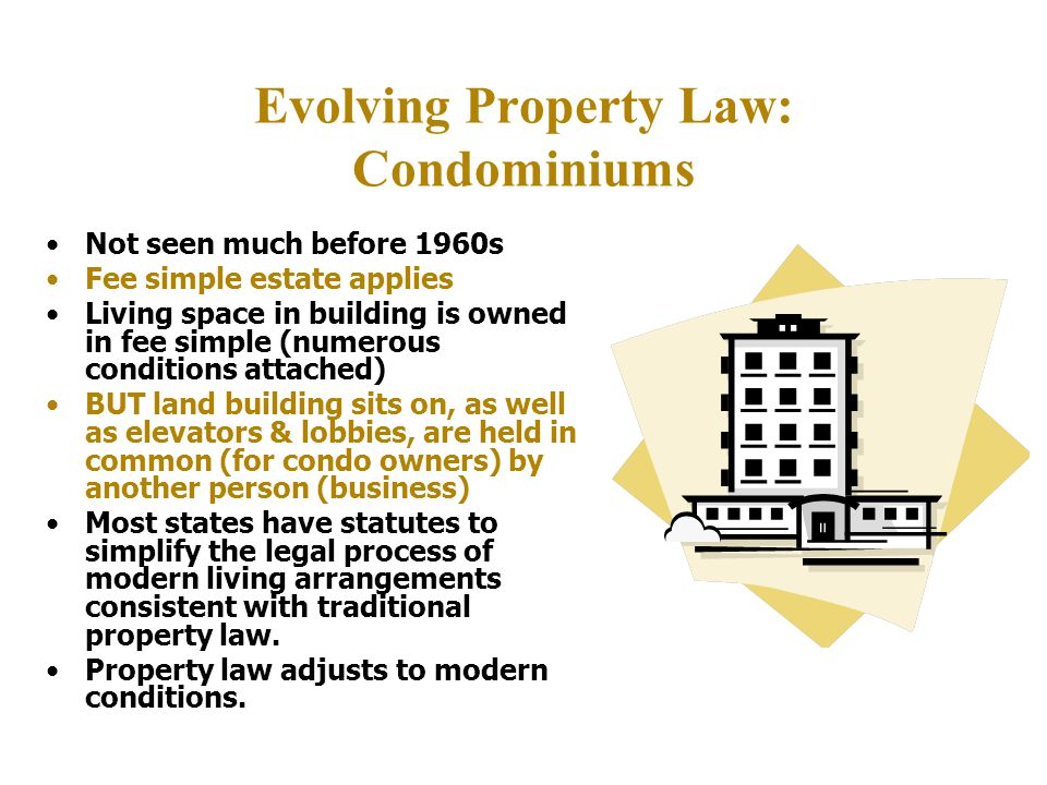 Forms of Ownership Joint tenancy –Each tenant has same interest in undivided possession of property –Right of survivorship – if one tenant dies, ownership passes to other owner Tenancy in Common –Each tenant (owner) has undivided interest in property –If one tenant dies, that interest passes to estate/heirs Life Estates –have use of land for life of tenant for life - but can't ruin it!