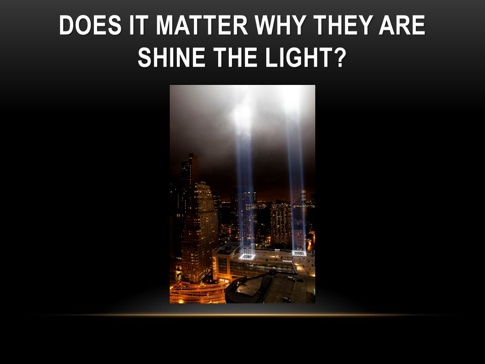 DOES IT MATTER WHY THEY ARE SHINE THE LIGHT