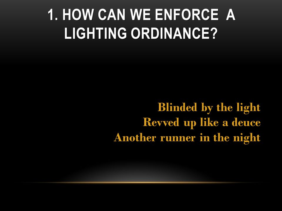 1. HOW CAN WE ENFORCE A LIGHTING ORDINANCE.