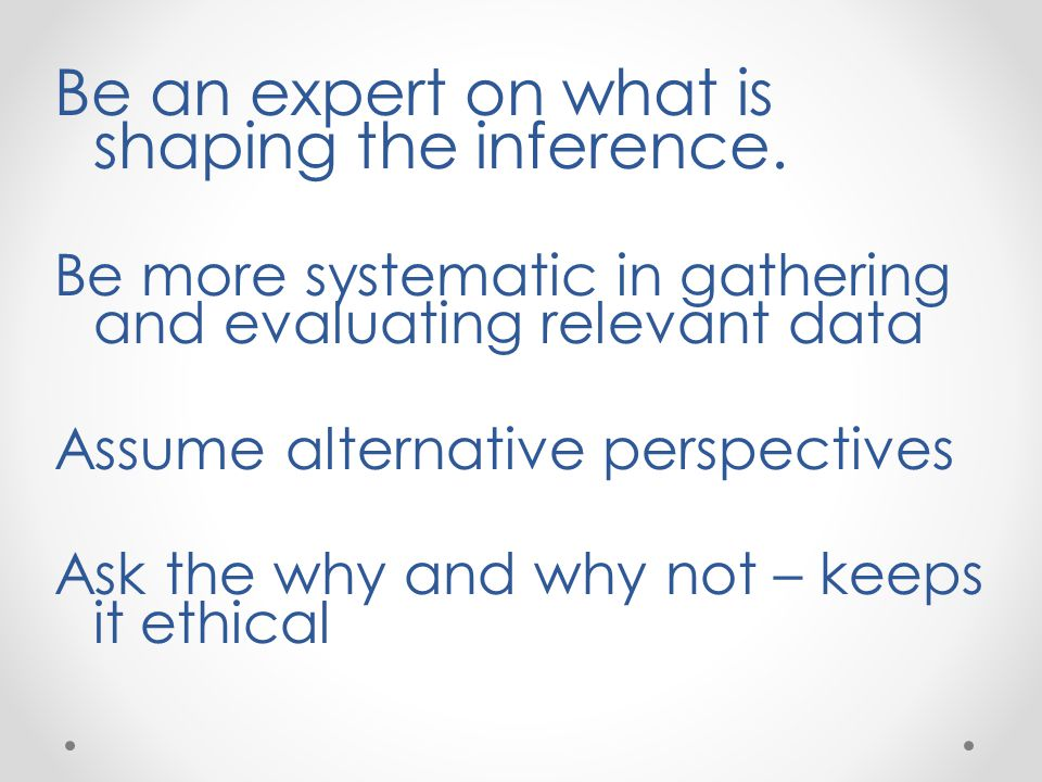 Be an expert on what is shaping the inference.