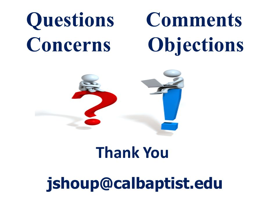 Thank You jshoup@calbaptist.edu Questions Comments Concerns Objections