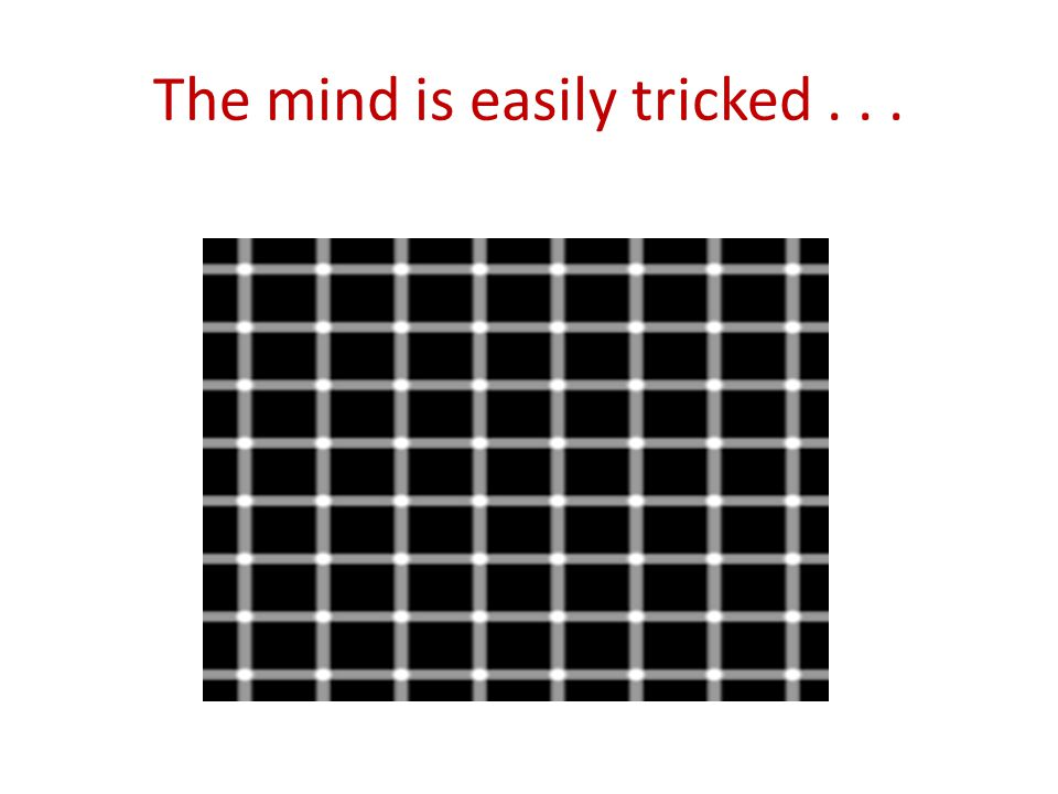 The mind is easily tricked...
