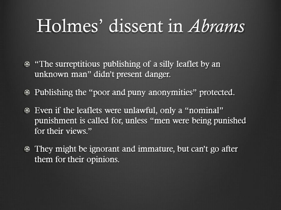 Holmes' dissent in Abrams The surreptitious publishing of a silly leaflet by an unknown man didn't present danger.
