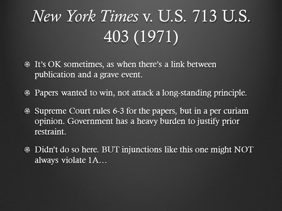 New York Times v. U.S. 713 U.S. 403 (1971) It's OK sometimes, as when there's a link between publication and a grave event. Papers wanted to win, not