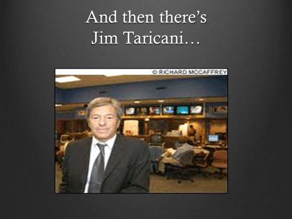 And then there's Jim Taricani…