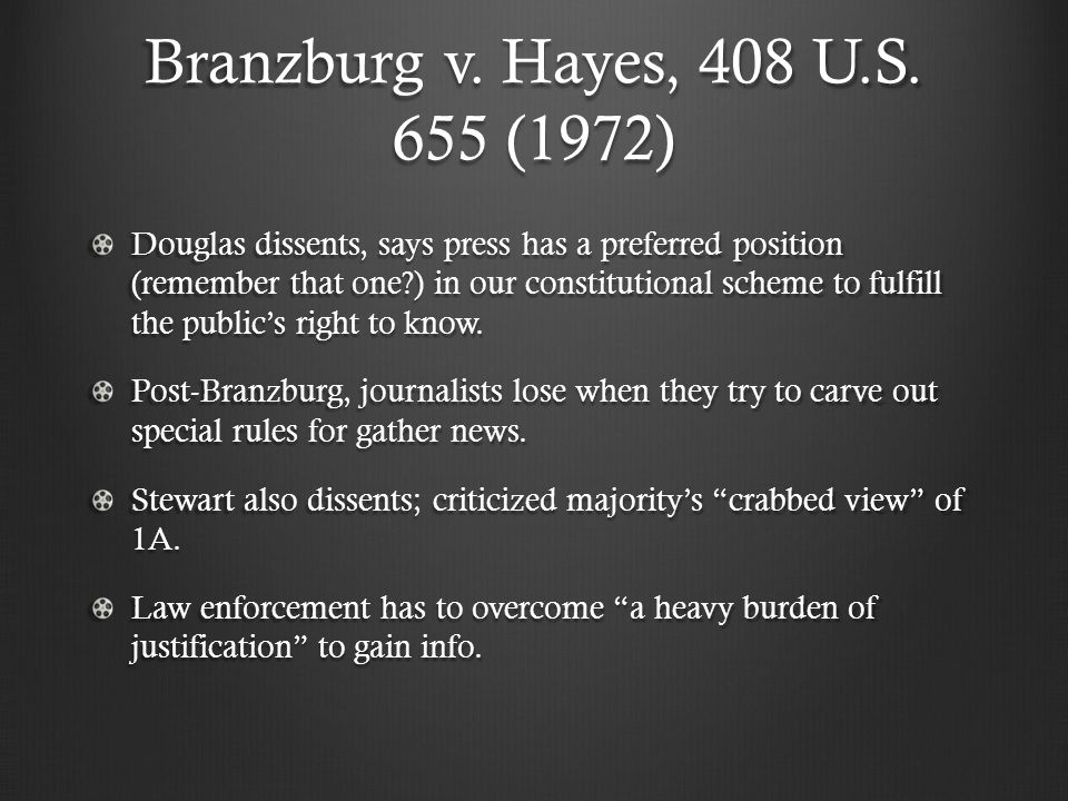 Branzburg v. Hayes, 408 U.S. 655 (1972) Douglas dissents, says press has a preferred position (remember that one?) in our constitutional scheme to ful