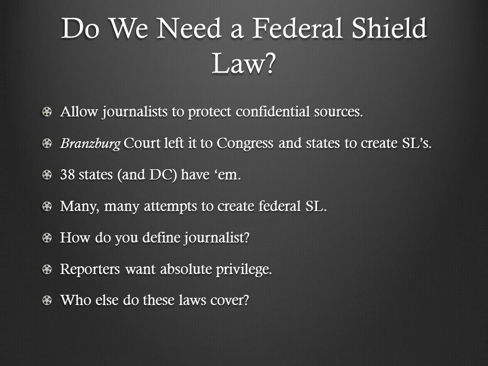 Do We Need a Federal Shield Law. Allow journalists to protect confidential sources.