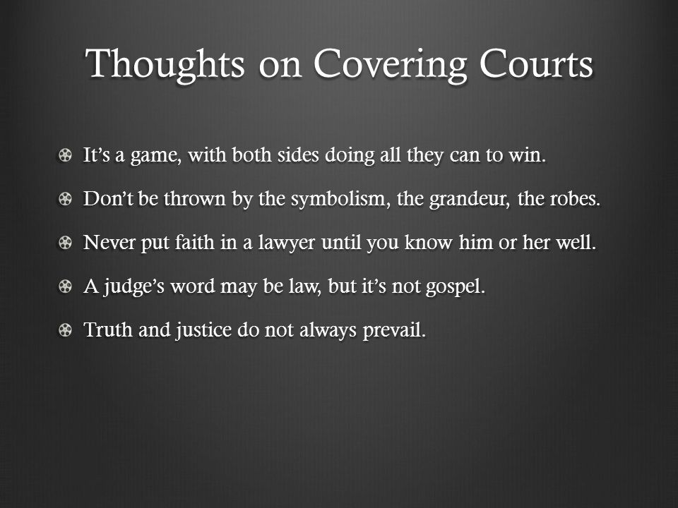 Thoughts on Covering Courts Two main sources: records and people.