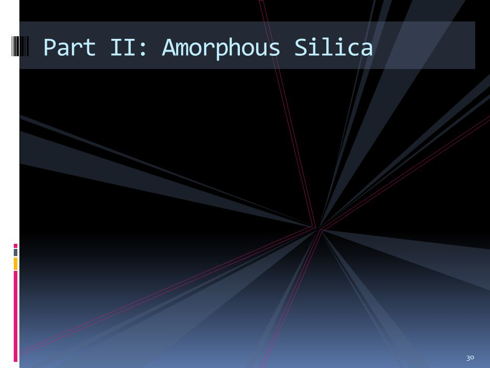 Part II: Amorphous Silica 30