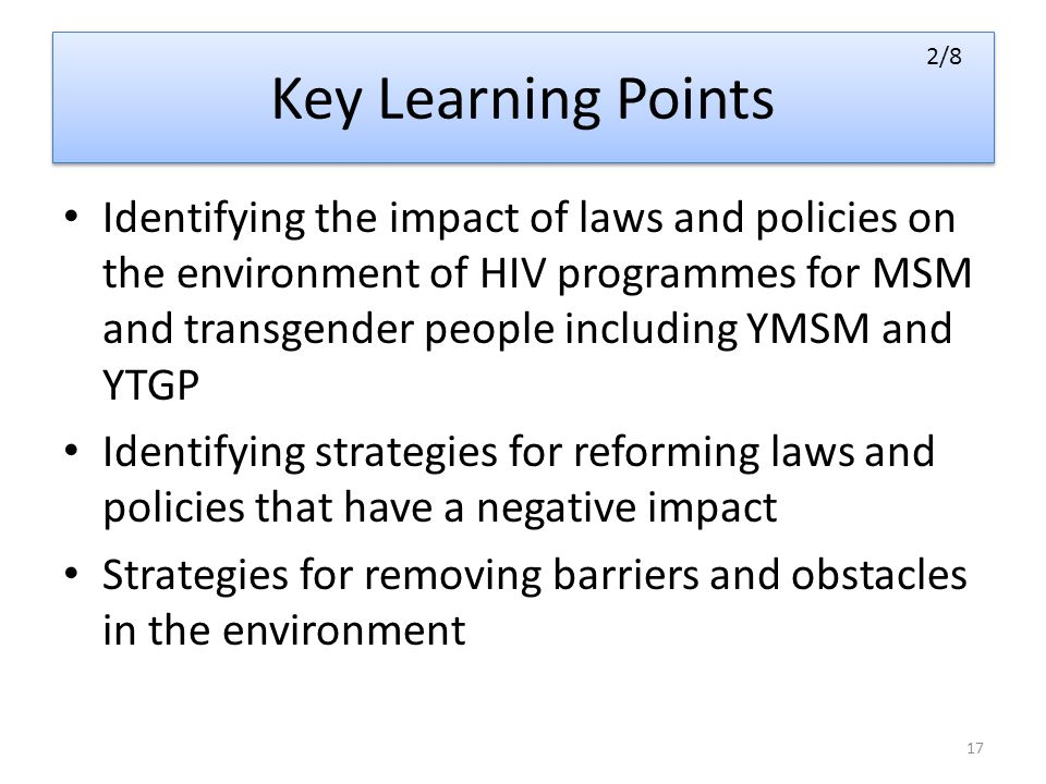 Key Learning Points Identifying the impact of laws and policies on the environment of HIV programmes for MSM and transgender people including YMSM and