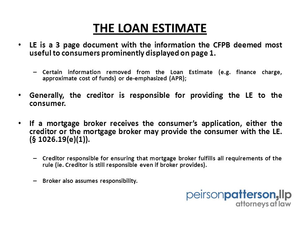 THE LOAN ESTIMATE LE is a 3 page document with the information the CFPB deemed most useful to consumers prominently displayed on page 1.