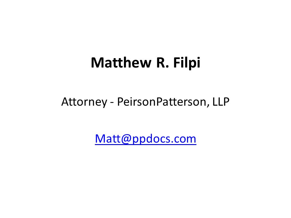 Matthew R. Filpi Attorney - PeirsonPatterson, LLP Matt@ppdocs.com