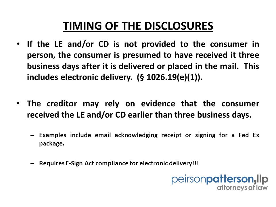 TIMING OF THE DISCLOSURES If the LE and/or CD is not provided to the consumer in person, the consumer is presumed to have received it three business days after it is delivered or placed in the mail.