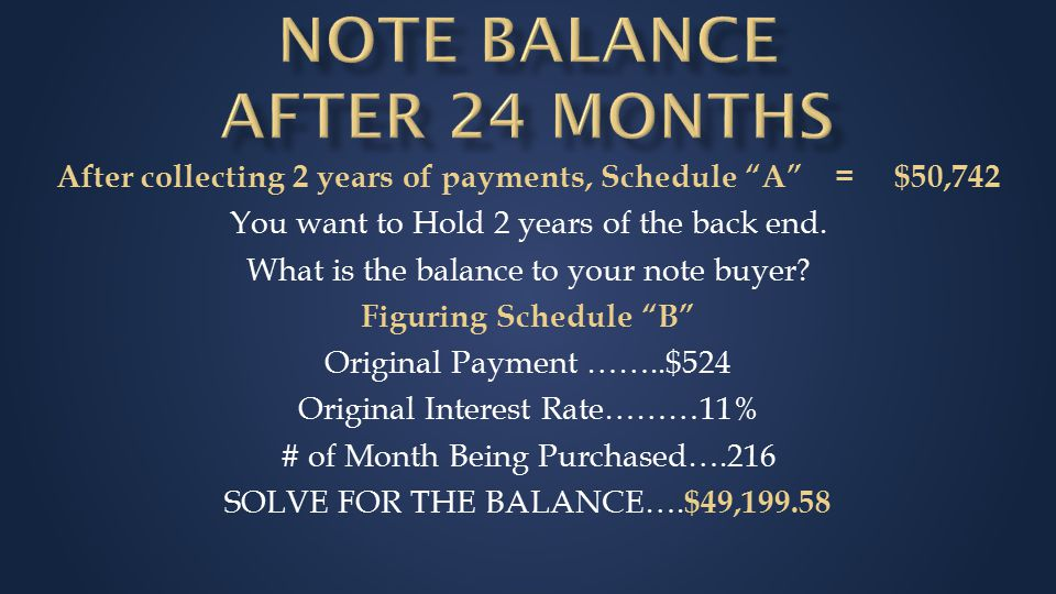 After collecting 2 years of payments, Schedule A = $50,742 You want to Hold 2 years of the back end.
