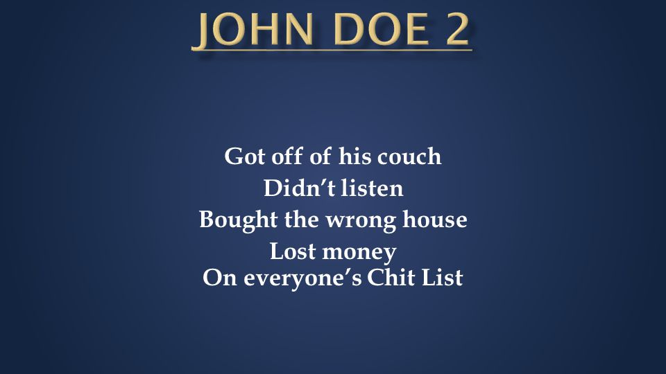 Got off of his couch Didn't listen Bought the wrong house Lost money On everyone's Chit List