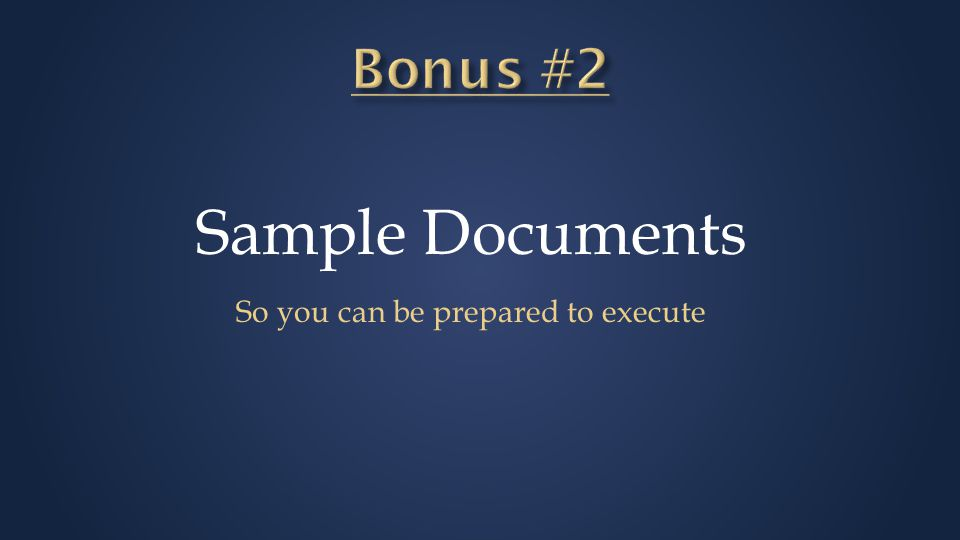 Sample Documents So you can be prepared to execute