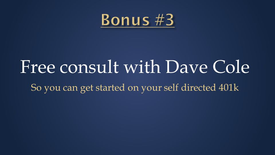 Free consult with Dave Cole So you can get started on your self directed 401k