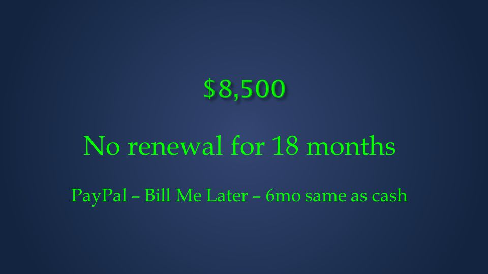No renewal for 18 months PayPal – Bill Me Later – 6mo same as cash