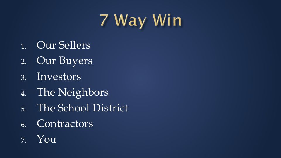 1. Our Sellers 2. Our Buyers 3. Investors 4. The Neighbors 5.