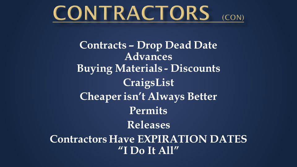 Contracts – Drop Dead Date Advances Buying Materials - Discounts CraigsList Cheaper isn't Always Better Permits Releases Contractors Have EXPIRATION DATES I Do It All