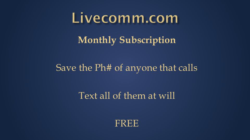Monthly Subscription Save the Ph# of anyone that calls Text all of them at will FREE
