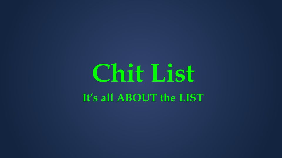 Chit List It's all ABOUT the LIST