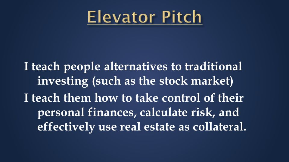 I teach people alternatives to traditional investing (such as the stock market) I teach them how to take control of their personal finances, calculate risk, and effectively use real estate as collateral.