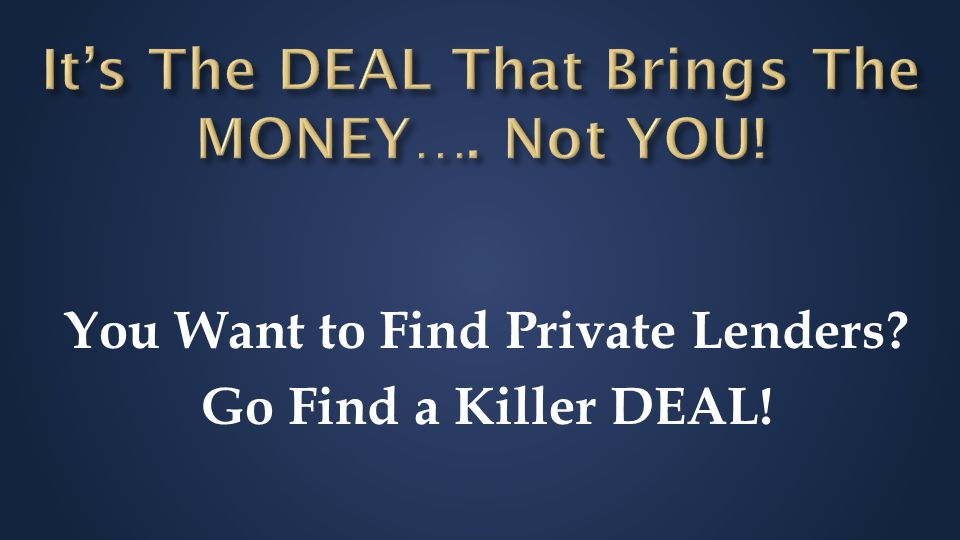 You Want to Find Private Lenders? Go Find a Killer DEAL!
