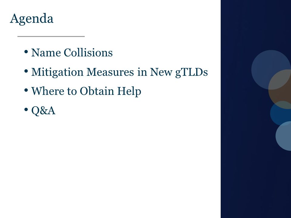 Text Agenda Name Collisions Mitigation Measures in New gTLDs Where to Obtain Help Q&A