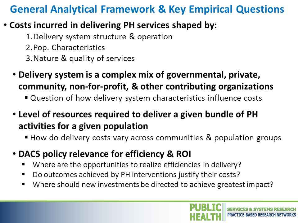 Costs incurred in delivering PH services shaped by: 1.Delivery system structure & operation 2.Pop.