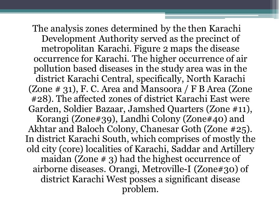 The analysis zones determined by the then Karachi Development Authority served as the precinct of metropolitan Karachi. Figure 2 maps the disease occu