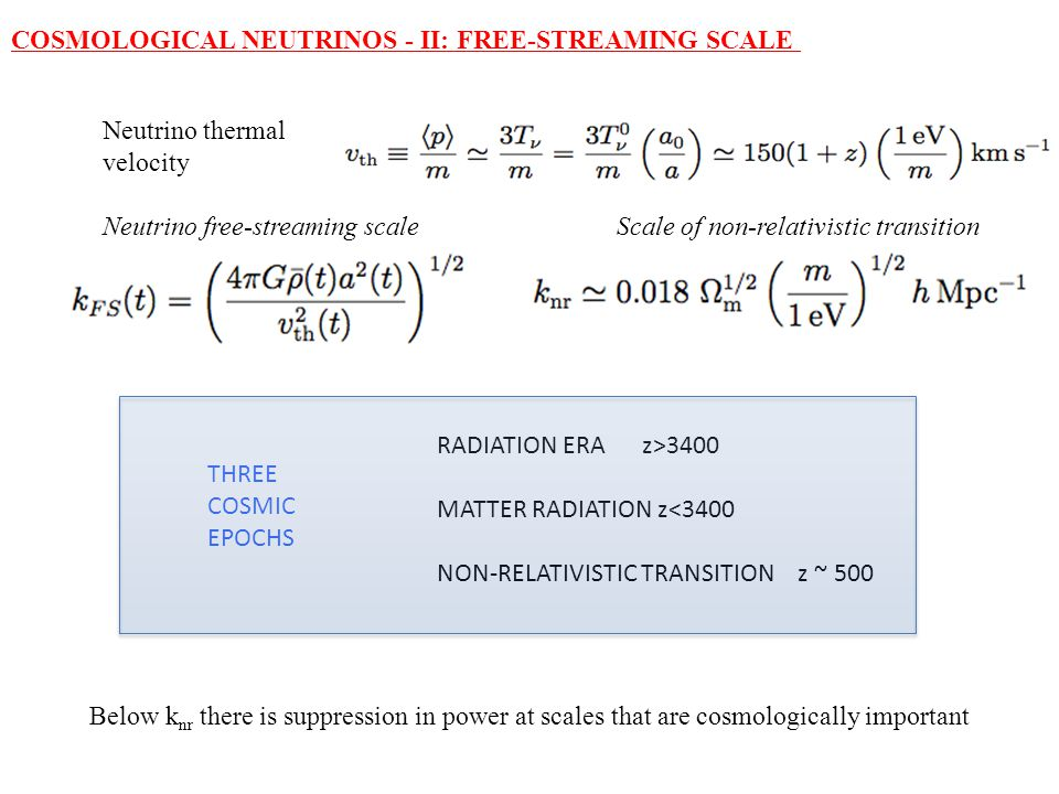 COSMOLOGICAL NEUTRINOS - II: FREE-STREAMING SCALE RADIATION ERA z>3400 MATTER RADIATION z<3400 NON-RELATIVISTIC TRANSITION z ~ 500 Neutrino thermal ve