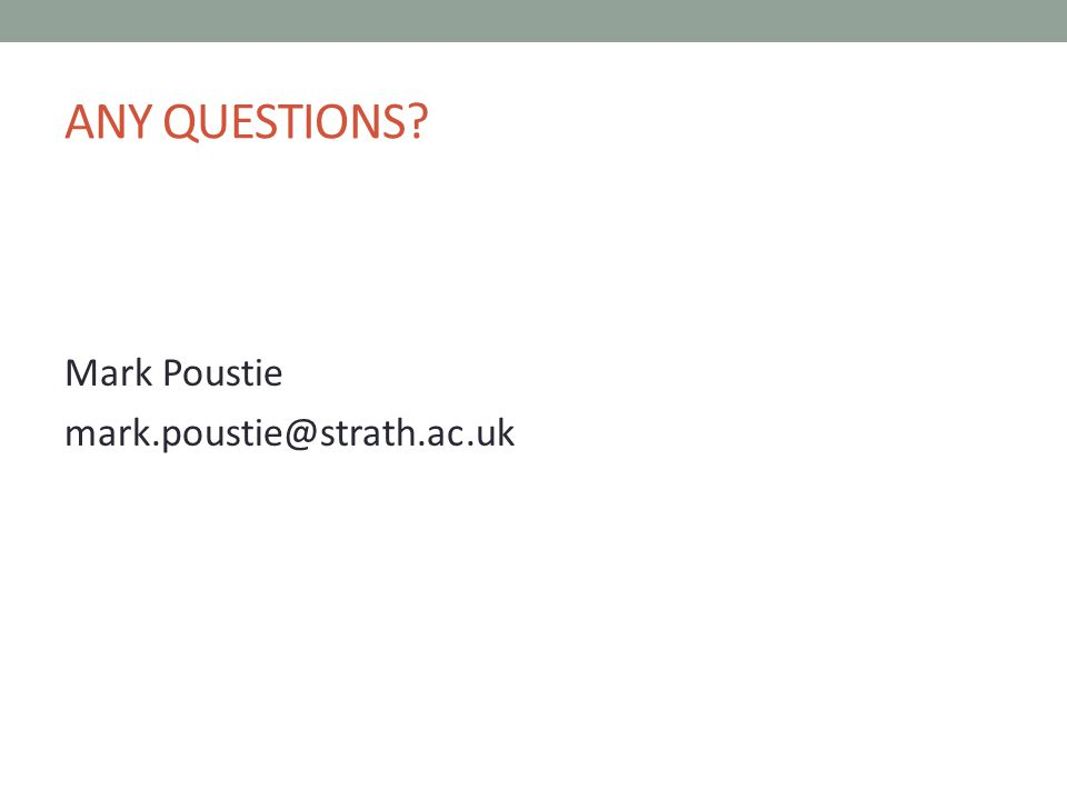 ANY QUESTIONS Mark Poustie mark.poustie@strath.ac.uk