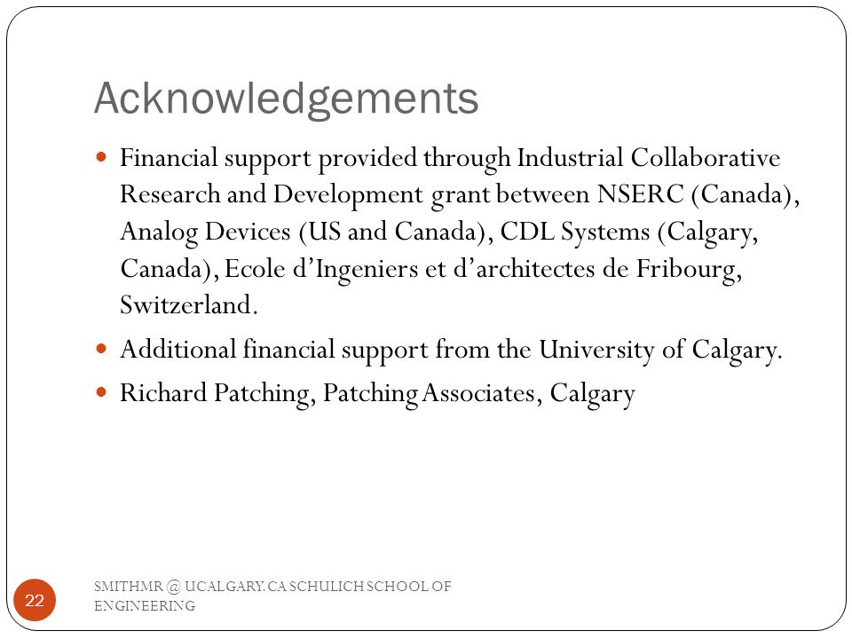 Acknowledgements SMITHMR @ UCALGARY.CA SCHULICH SCHOOL OF ENGINEERING 22 Financial support provided through Industrial Collaborative Research and Deve
