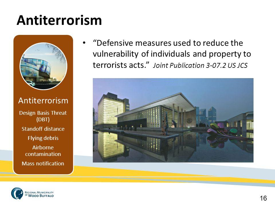 """Antiterrorism 16 Antiterrorism Design Basis Threat (DBT) Standoff distance Flying debris Airborne contamination Mass notification Basic CPTED """"Defensi"""