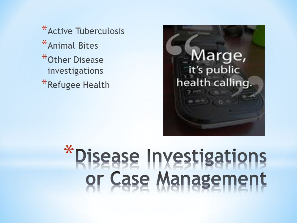 * Active Tuberculosis * Animal Bites * Other Disease investigations * Refugee Health