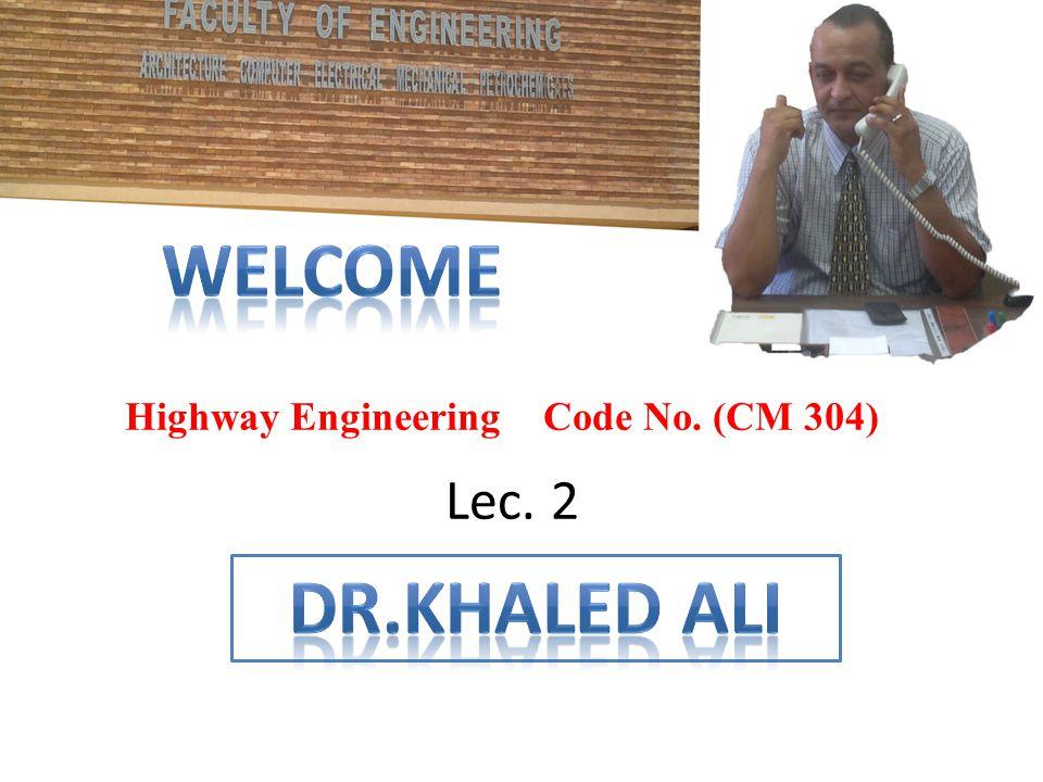 Highway Engineering Code No. (CM 304) Lec. 2