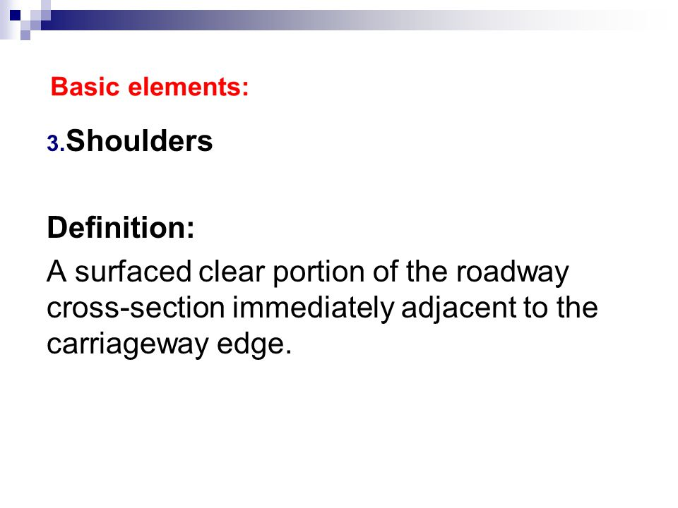3. Shoulders Definition: A surfaced clear portion of the roadway cross-section immediately adjacent to the carriageway edge.