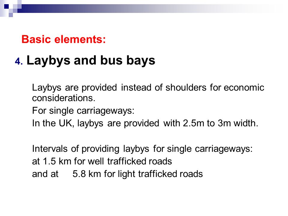 4. Laybys and bus bays Laybys are provided instead of shoulders for economic considerations.