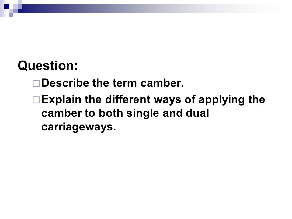 Question:  Describe the term camber.  Explain the different ways of applying the camber to both single and dual carriageways.