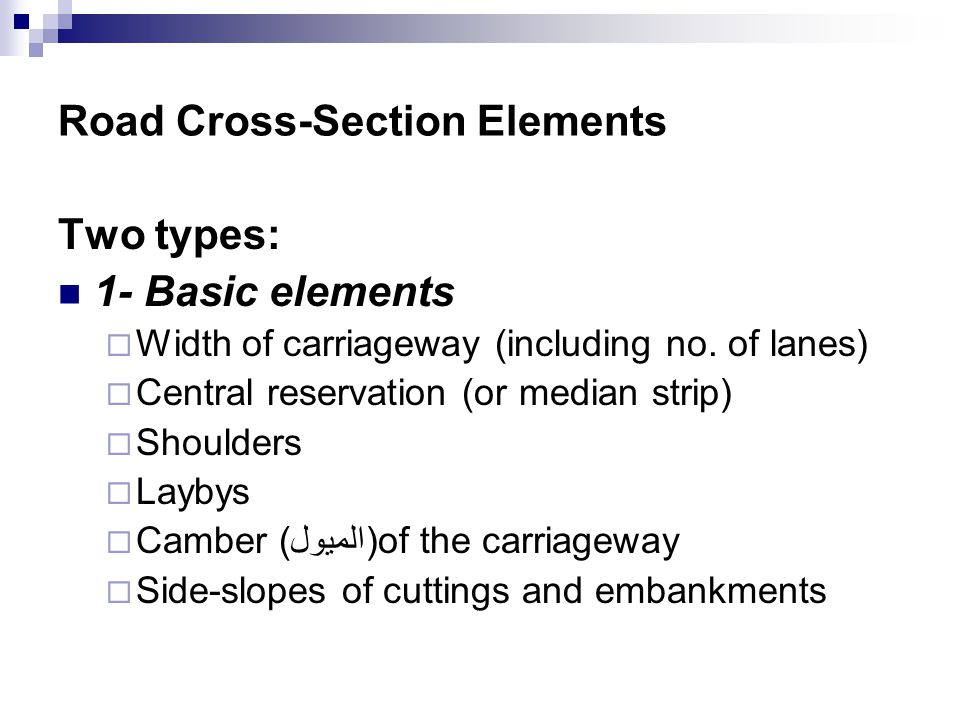 Road Cross-Section Elements Two types: 1- Basic elements  Width of carriageway (including no.