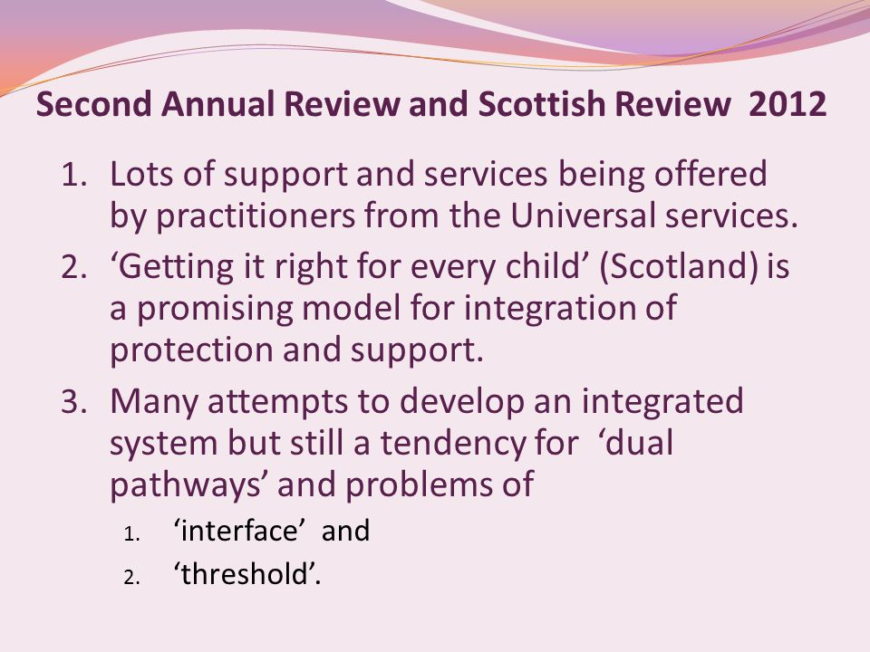 Second Annual Review and Scottish Review 2012 1. Lots of support and services being offered by practitioners from the Universal services. 2. 'Getting