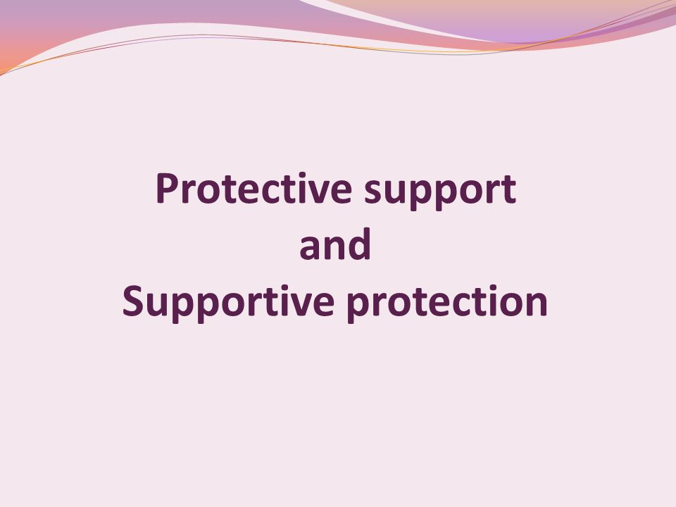 Protective support and Supportive protection