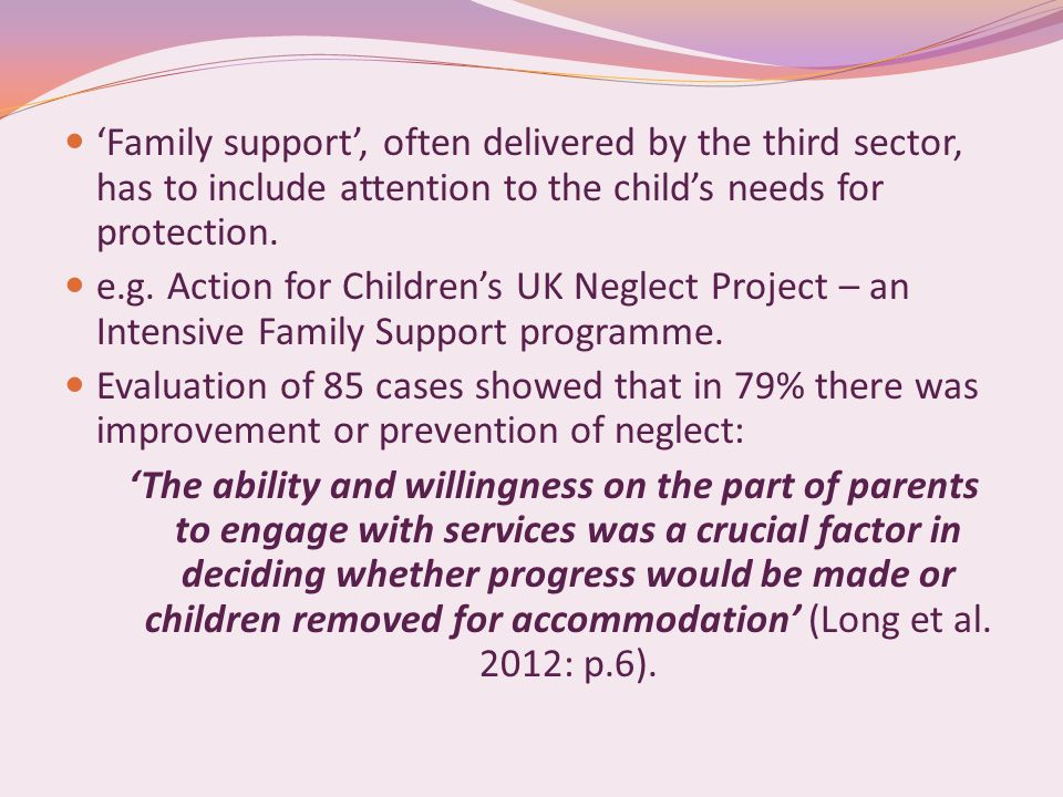 'Family support', often delivered by the third sector, has to include attention to the child's needs for protection. e.g. Action for Children's UK Neg