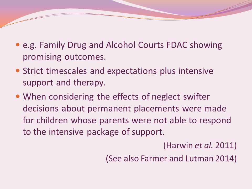 e.g. Family Drug and Alcohol Courts FDAC showing promising outcomes.